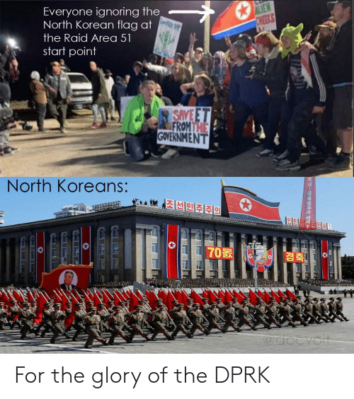 Alien, Korean, and Dank Memes: ALIEN  CHEEKS  Everyone ignoring the  North Korean flag at  the Raid Area 51  start point  SAVE ET  FROMTHE  GOVERNMENT  North Koreans:  Cdocvolt For the glory of the DPRK