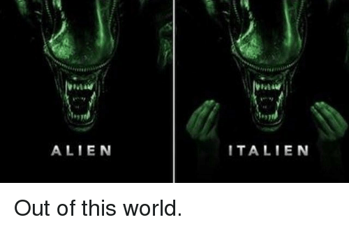 Memes, Alien, and World: ALIEN  ITALIEN Out of this world.