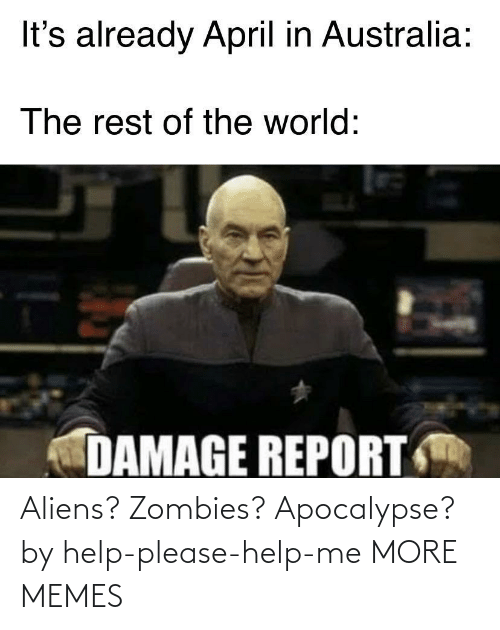 Zombies: Aliens? Zombies? Apocalypse? by help-please-help-me MORE MEMES
