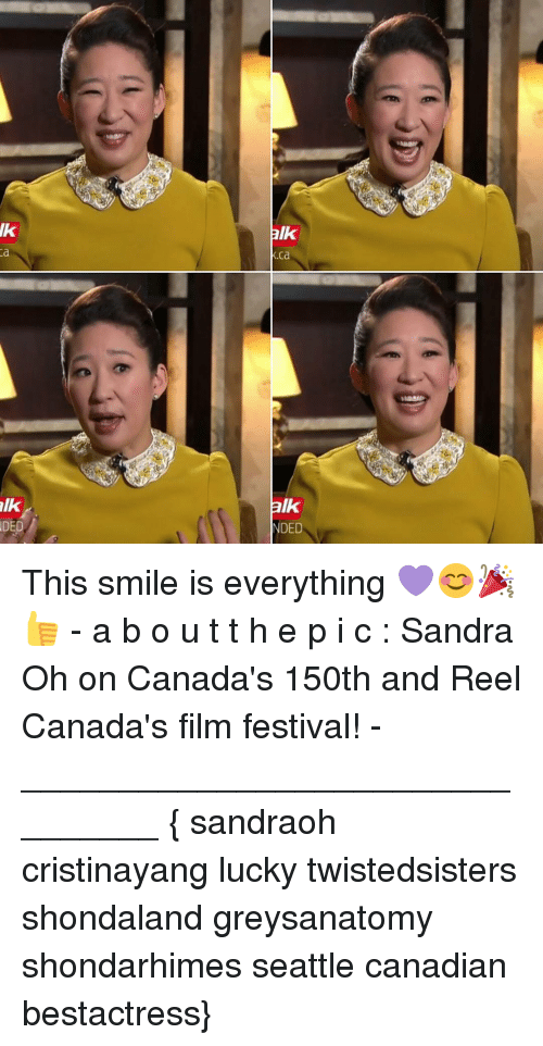 sandra oh: alk  DED  alk  ca  alk  DED This smile is everything 💜😊🎉👍 - a b o u t t h e p i c : Sandra Oh on Canada's 150th and Reel Canada's film festival! - ________________________________ { sandraoh cristinayang lucky twistedsisters shondaland greysanatomy shondarhimes seattle canadian bestactress}