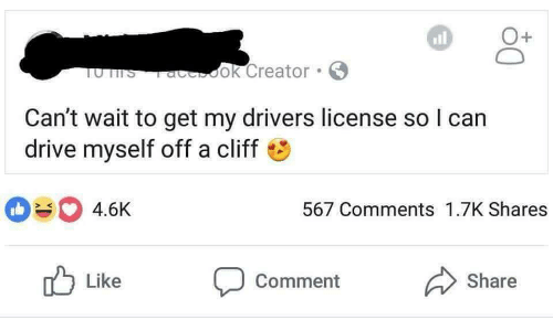 Drive, Creator, and Can: all  1  UTTS aook Creator  Can't wait to get my drivers license so l can  drive myself off a cliff  4.6K  567 Comments 1.7K Shares  Like  comment  Share