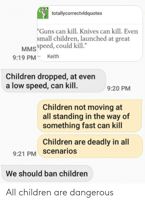 Children: All children are dangerous