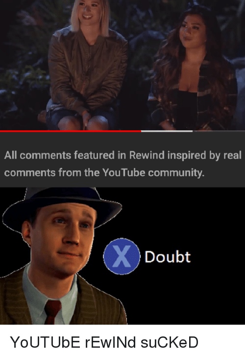 Featured: All comments featured in Rewind inspired by real  comments from the YouTube community  Doubt YoUTUbE rEwINd suCKeD