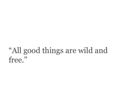 """Free, Good, and Wild: """"All good things are wild and  free.""""  60  93"""