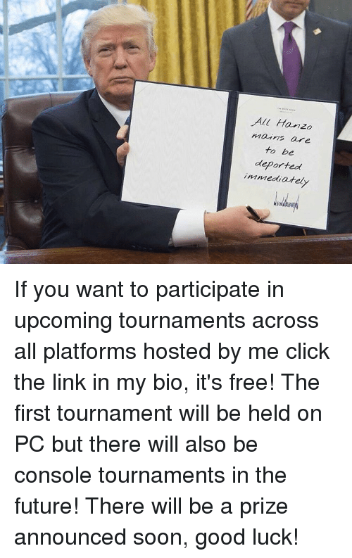 Consolence: All Hanzo  Mains are  to be  deported  immediately If you want to participate in upcoming tournaments across all platforms hosted by me click the link in my bio, it's free! The first tournament will be held on PC but there will also be console tournaments in the future! There will be a prize announced soon, good luck!