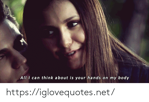 Net, Can, and Think: All I can think about is your hands on my body https://iglovequotes.net/