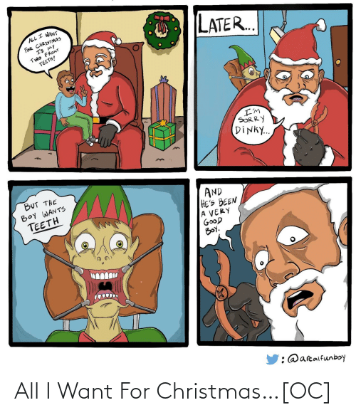 good boy: ALL I WANT  FOR CHRISTMAS  IS MY  TWO FRONT  TEETH!  LATER..  I'M  SORRY  DINKY..  BUT THE  BOY WANTS  TEETH  AND  HE'S BEEN  A VERY  GOOD  BOY.  : @arealfunboy All I Want For Christmas…[OC]