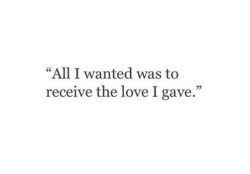 """Love, Wanted, and All: """"All I wanted was to  receive the love I gave.""""  5"""
