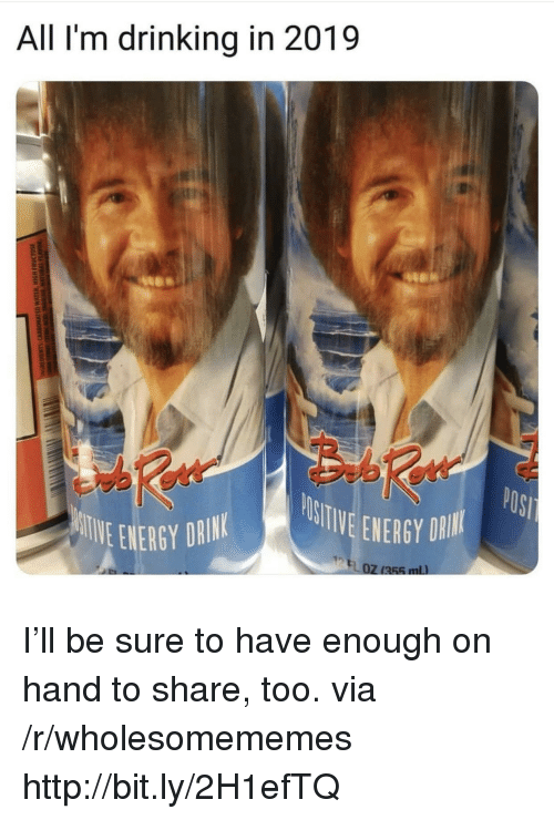 Drinking, Energy, and Http: All I'm drinking in 2019  h2  STWE ENEGY  UVE ENERGY DAIN I'll be sure to have enough on hand to share, too. via /r/wholesomememes http://bit.ly/2H1efTQ