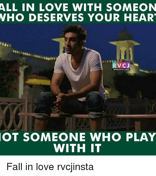 Memes, 🤖, and Play: ALL IN LOVE WITH SOMEON  WHO DESERVES YOUR HEART  RV CJ  OT SOMEONE WHO PLAY  WITH IT Fall in love rvcjinsta