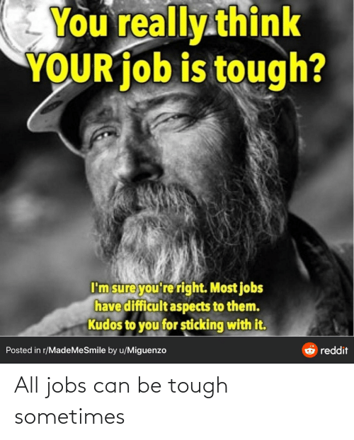 Tough: All jobs can be tough sometimes