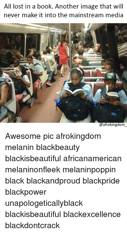 Books, Memes, and Lost: All lost in a book. Another image that will  never make it into the mainstream media  @afrokingdom Awesome pic afrokingdom melanin blackbeauty blackisbeautiful africanamerican melaninonfleek melaninpoppin black blackandproud blackpride blackpower unapologeticallyblack blackisbeautiful blackexcellence blackdontcrack
