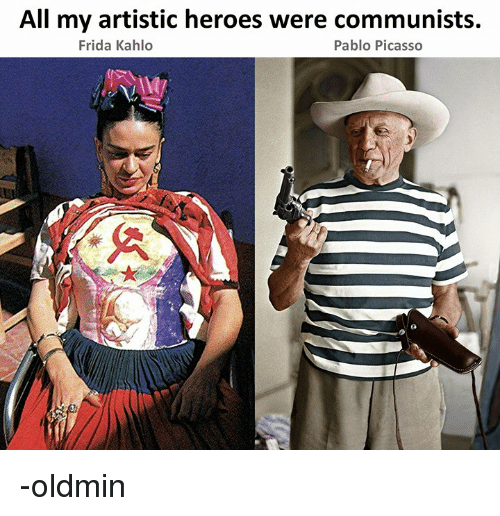 Heroes, Pablo Picasso, and Picasso: All my artistic heroes were communists.  Frida Kahlo  Pablo Picasso  te -oldmin