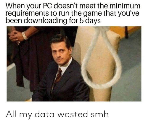 SMH: All my data wasted smh