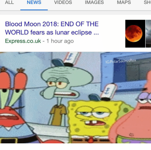 Blood Moon, Memes, and News: ALL  NEWS  VIDEOS  IMAGES  MAPS  SH  Blood Moon 2018: END OF THE  WORLD fears as lunar eclipse  Express.co.uk - 1 hour ago  IG:PolarSaurusRex