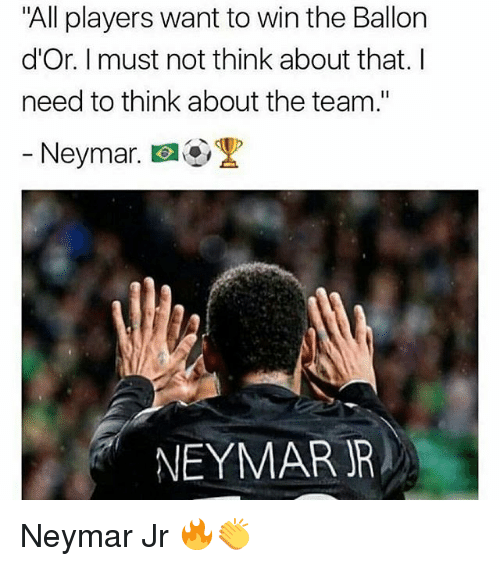 "Memes, Neymar, and 🤖: ""All players want to win the Ballon  d'Or. I must not think about that. I  need to think about the team.""  Neymar,  a@.黑  NEYMAR R Neymar Jr 🔥👏"