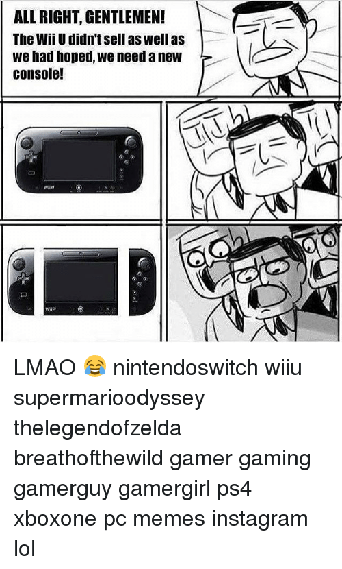 Consolence: ALL RIGHT, GENTLEMEN!  The Wii U didn'tsell as well as  we had hoped, we need anew  console! LMAO 😂 nintendoswitch wiiu supermarioodyssey thelegendofzelda breathofthewild gamer gaming gamerguy gamergirl ps4 xboxone pc memes instagram lol