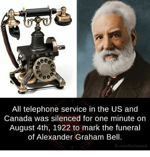Alexander Graham Bell, Memes, and 🤖: All telephone service in the US and  Canada was silenced for one minute on  August 4th, 1922 to mark the funeral  of Alexander Graham Bell.  fb.com/factsweird