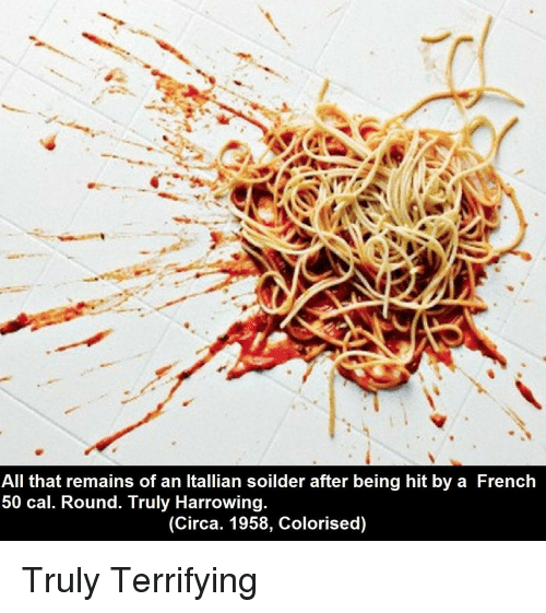 French, All That, and All That Remains: All that remains of an Itallian soilder after being hit by a French  50 cal. Round. Truly Harrowing  (Circa. 1958, Colorised) <p>Truly Terrifying</p>