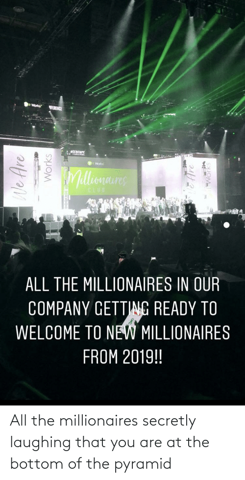 millionaires: All the millionaires secretly laughing that you are at the bottom of the pyramid