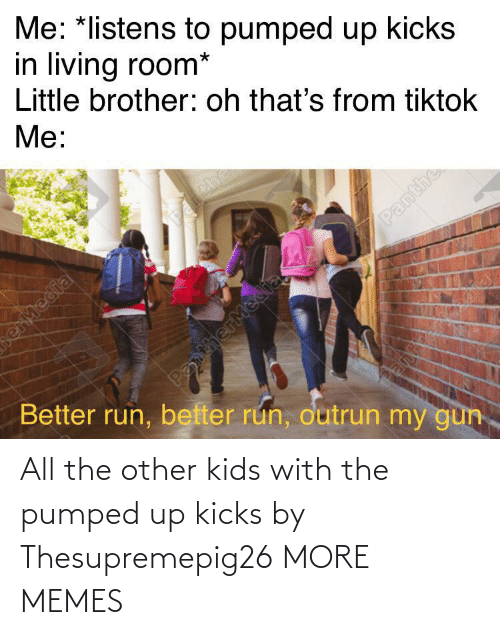 All The: All the other kids with the pumped up kicks by Thesupremepig26 MORE MEMES