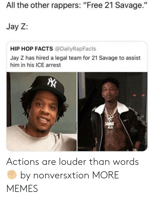 "Dank, Facts, and Jay: All the other rappers: ""Free 21 Savage.""  Jay Z:  HIP HOP FACTS @DailyRapFacts  Jay Z has hired a legal team for 21 Savage to assist  him in his ICE arrest Actions are louder than words ✊🏼 by nonversxtion MORE MEMES"