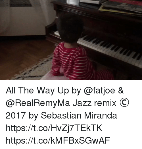 Memes, All The, and 🤖: All The Way Up by @fatjoe & @RealRemyMa  Jazz remix ©2017 by Sebastian Miranda https://t.co/HvZj7TEkTK https://t.co/kMFBxSGwAF