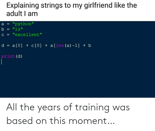 based: All the years of training was based on this moment…