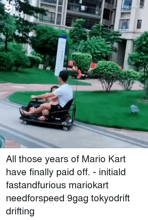 9gag, Mario Kart, and Memes: All those years of Mario Kart have finally paid off. - initiald fastandfurious mariokart needforspeed 9gag tokyodrift drifting
