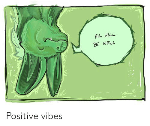 positive vibes: ALL WILL  BE WELL Positive vibes