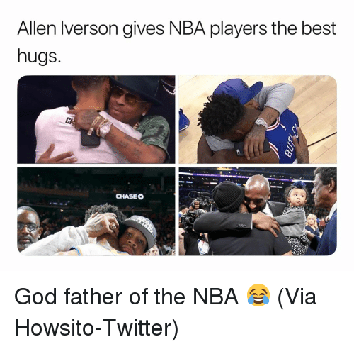 Father Of: Allen Iverson gives NBA players the best  hugs.  CHASEO God father of the NBA 😂 (Via ‪Howsito‬-Twitter)