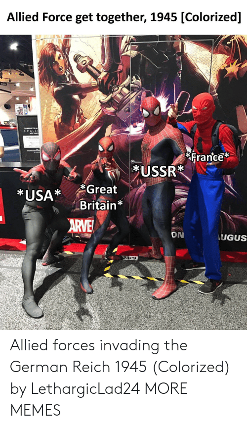 Dank, Memes, and Target: Allied Force get together, 1945 [Colorized]  CHA  with Todd  France  f1  *USA* Great  Britain*  ON  UGUS  329 Allied forces invading the German Reich 1945 (Colorized) by LethargicLad24 MORE MEMES