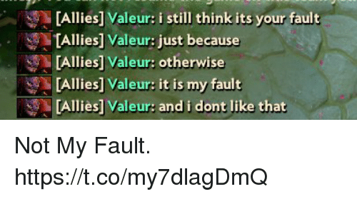 Its Your Fault: Allies] Valeur: i still think its your fault  [Allies] Valeur: just because  Allies] Valeur: otherwise  [Allies] Valeur: it is my fault  [Allies] Valeur: and i dont like that Not My Fault. https://t.co/my7dlagDmQ