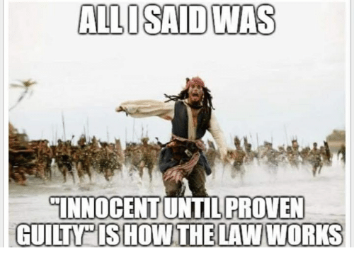 """Memes, 🤖, and Law: ALLOSAID WAS  INNOCENT UNTILPROVEN  GUILITY"""" ISHOW THE LAW WORKS"""