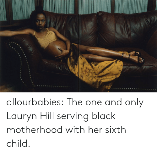 Target, Tumblr, and Black: allourbabies: The one and only Lauryn Hill serving black motherhood with her sixth child.