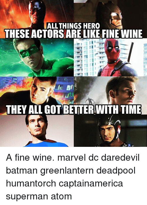 Batman, Memes, and Superman: ALLTHINGS HERO  THESE ACTORS ARE LIKE FINE WINE  THEY ALL GOT BETTERWITH TIME A fine wine. marvel dc daredevil batman greenlantern deadpool humantorch captainamerica superman atom