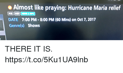 Memes, Date, and Hurricane: Almost like praying: Hurricane Maria relief  NA  DATE 7:00 PM-8:00 PM (60 Mins) on Oct 7, 2017  Genre(s) Shows THERE IT IS. https://t.co/5Ku1UA9lnb