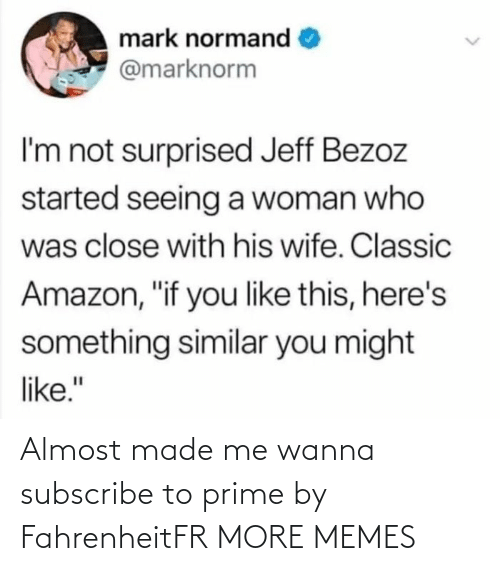 wanna: Almost made me wanna subscribe to prime by FahrenheitFR MORE MEMES
