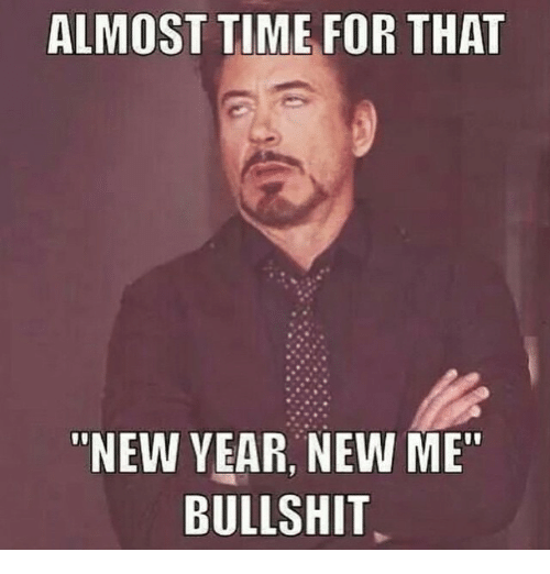 """Almost Time For That New Year New Me Bullshit: ALMOST TIME FOR THAT  NEW YEAR, NEW ME""""  BULLSHIT"""