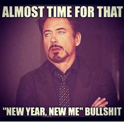 """Almost Time For That New Year New Me Bullshit: ALMOST TIME FOR THAT  """"NEW YEAR, NEW ME"""" BULLSHIT"""