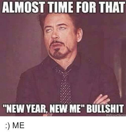 """Almost Time For That New Year New Me Bullshit: ALMOST TIME FOR THAT  """"NEW YEAR, NEW ME"""" BULLSHIT :) ME"""