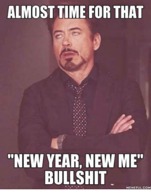 """Almost Time For That New Year New Me Bullshit: ALMOST TIME FOR THAT  """"NEW YEAR, NEW ME""""  BULLSHIT  MEMEFULCOM"""