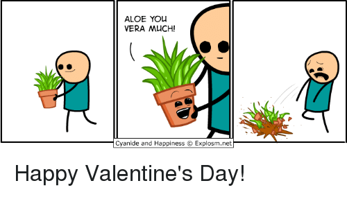 Cyanide And Happieness: ALOE YOU  VERA MUCH!  Cyanide and Happiness Explosm.net Happy Valentine's Day!