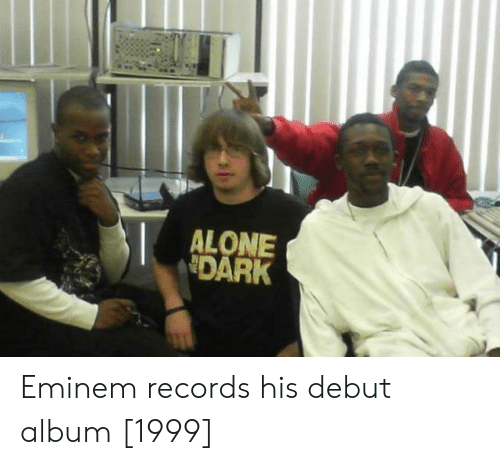 Being Alone, Eminem, and Dark: ALONE  DARK Eminem records his debut album [1999]