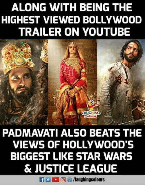 Star Wars, youtube.com, and Beats: ALONG WITH BEING THE  HIGHEST VIEWED BOLLYWOOD  TRAILER ON YOUTUBE  AUGHING  PADMAVATI ALSO BEATS THE  VIEWS OF HOLLYWOOD'S  BIGGEST LIKE STAR WARS  & JUSTICE LEAGUE  f/laughingcolours