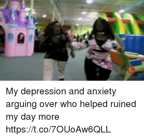 Funny, Anxiety, and Depression: alp. My depression and anxiety arguing over who helped ruined my day more https://t.co/7OUoAw6QLL