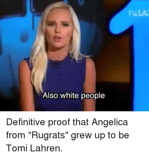 """Definitely, Memes, and Rugrats: Also white people Definitive proof that Angelica from """"Rugrats"""" grew up to be Tomi Lahren."""