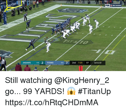 Memes, 🤖, and Fox: alts  FOX  JAGUARS 48 2 TITANS 66 7 2nd 7:25 07 1st & 10 Still watching @KingHenry_2 go...   99 YARDS! 😱   #TitanUp https://t.co/hRtqCHDmMA