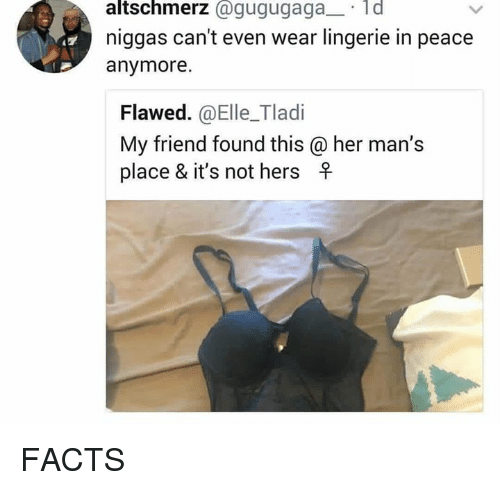 Facts, Lingerie, and Dank Memes: altschmerz agugugagad  niggas can't even wear lingerie in peace  anymore.  Flawed. @Elle_Tladi  My friend found this @ her man's  place & it's not hers F FACTS