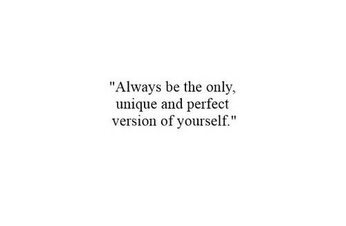 """Always, Perfect, and Unique: Always be the only.  unique and perfect  version of yourself."""""""